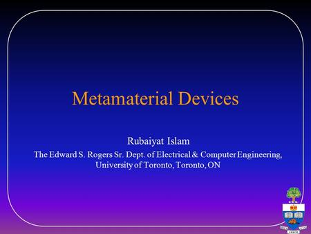Metamaterial Devices Rubaiyat Islam The Edward S. Rogers Sr. Dept. of Electrical & Computer Engineering, University of Toronto, Toronto, ON.