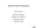1 SMART ANTENNAS FOR TDMA Jack H. Winters AT&T Labs - Research Red Bank, NJ 07701-7033 September 7, 2000.