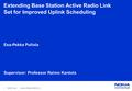 1 © 2006 Nokia pullola_101006.ppt / 2006-10-10 Extending Base Station Active Radio Link Set for Improved Uplink Scheduling Esa-Pekka Pullola Supervisor: