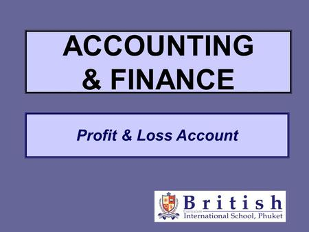 Profit & Loss Account ACCOUNTING & FINANCE. Introduction and Key Definitions A statement recording all a firm ' s revenues and costs within a past trading.