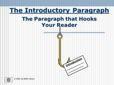 The Introductory Paragraph © 2001 by Ruth Luman The Paragraph that Hooks Your Reader Introduction ---------------- --------------