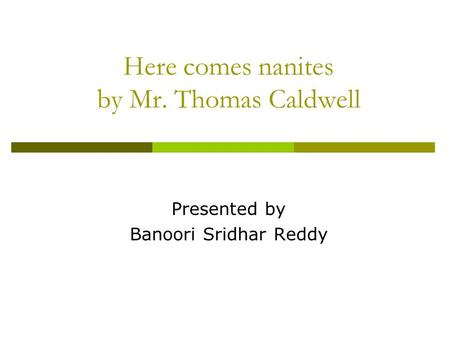 Here comes nanites by Mr. Thomas Caldwell Presented by Banoori Sridhar Reddy.