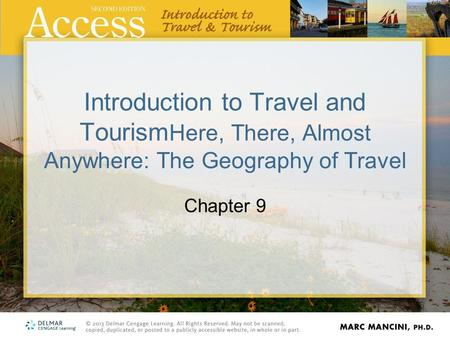 Introduction to Travel and Tourism Here, There, Almost Anywhere: The Geography of Travel Chapter 9.