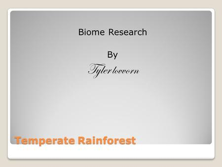 Temperate Rainforest Biome Research By Tyler lovvorn.