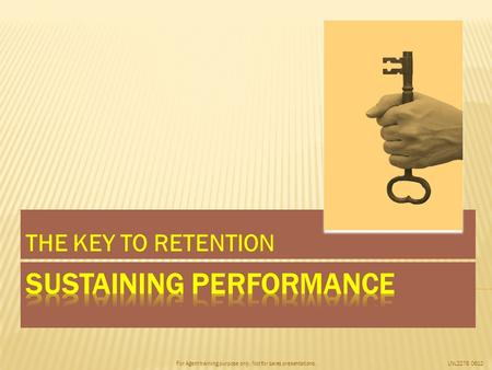 For Agent training purpose only. Not for sales presentations.LNL2278 0612 THE KEY TO RETENTION.