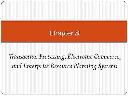Chapter 8 Transaction Processing, Electronic Commerce, and Enterprise Resource Planning Systems.