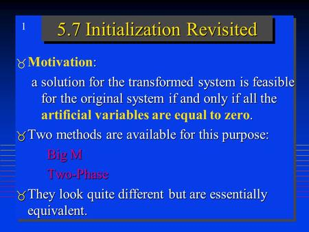 1 5.7 Initialization Revisited  :  Motivation: a solution for the transformed system is feasible for the original system if and only if all the. a solution.