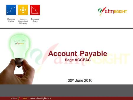 © 2010 www.aiminsight.com Account Payable Sage ACCPAC 30 th June 2010.