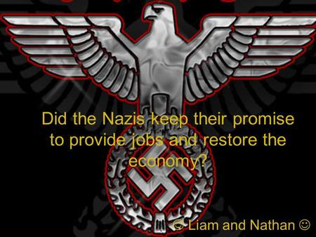 Did the Nazis keep their promise to provide jobs and restore the economy? Liam and Nathan.