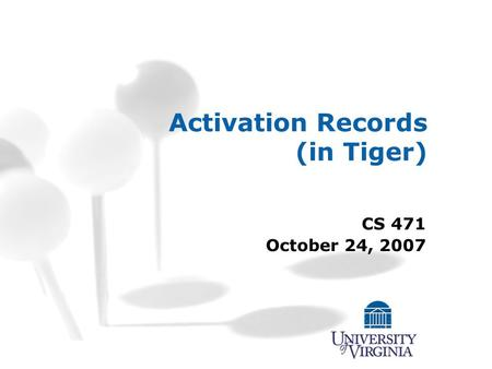 Activation Records (in Tiger) CS 471 October 24, 2007.
