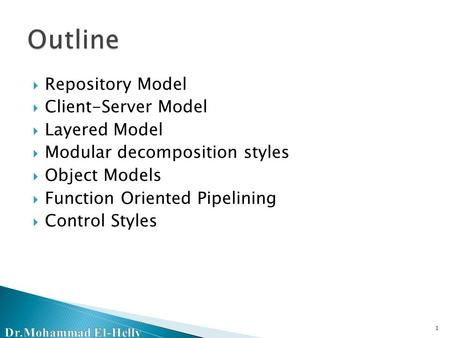  Repository Model  Client-Server Model  Layered Model  Modular decomposition styles  Object Models  Function Oriented Pipelining  Control Styles.