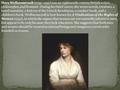 Mary Wollstonecraft (1759 –1797) was an eighteenth-century British writer, philosopher, and feminist. During her brief career, she wrote novels, treatises,