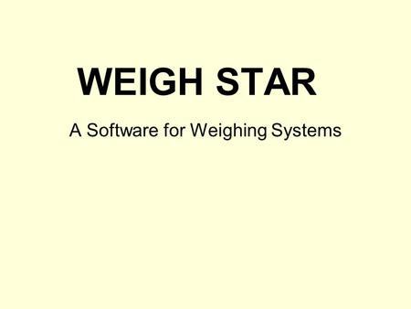 WEIGH STAR A Software for Weighing Systems. Features Weigh STAR is a S/W that is designed for weighing systems. It reads the weight (both Gross Weight.