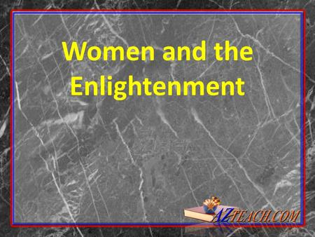 Women and the Enlightenment. Changing views of women's role in society Role of education Equality Mary Wollstonecraft Olympe de Gouges.