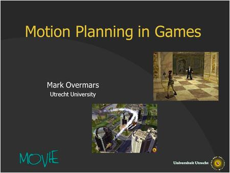 Motion Planning in Games Mark Overmars Utrecht University.