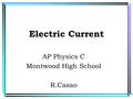 Electric Current AP Physics C Montwood High School R.Casao.