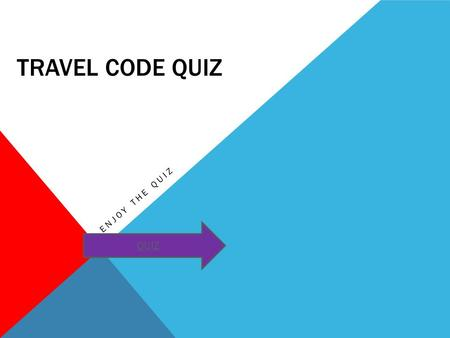 TRAVEL CODE QUIZ ENJOY THE QUIZ QUIZ. LEVEL 1 QUIZ Question 1: When you're on the bus, what should you do? -Change seats to sit next to your friends?
