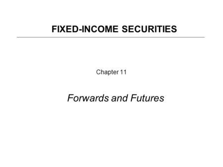 Chapter 11 Forwards and Futures FIXED-INCOME SECURITIES.