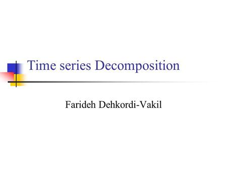 Time series Decomposition Farideh Dehkordi-Vakil.