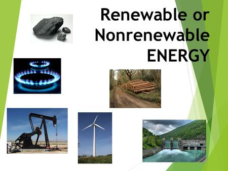 Renewable or Nonrenewable ENERGY. ALTERNATIVE ENERGY Our Way to the Future.