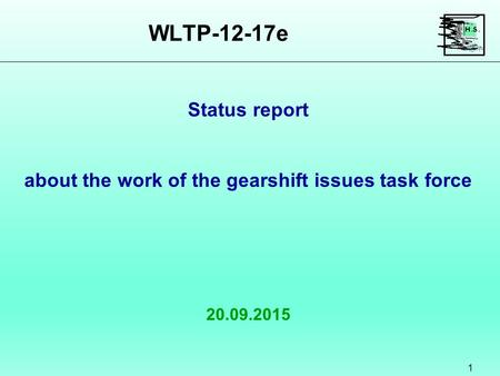 WLTP-12-17e 1 20.09.2015 Status report about the work of the gearshift issues task force.