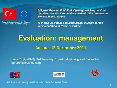 IPA Funds Monitoring and Evaluation 12-16 December 2011 1 Bölgesel Rekabet Edebilirlik Operasyonel Programı'nın Uygulanması için Kurumsal Kapasitenin Oluşturulmasına.