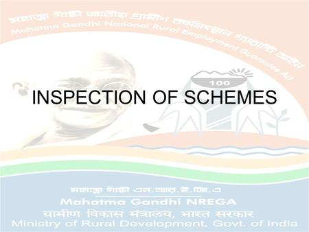 INSPECTION OF SCHEMES. PROCESS OF EARLIER INSPECTIONS INSPECTION TEAM VISITS GRAM PANCHAYATS. ASKS FOR SCHEMATIC DOCUMENTS. FILLS THE INSPECTION FORMAT.