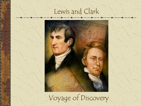 Lewis and Clark Voyage of Discovery. Importance Louisiana Purchase (1803) doubled size of US – 828,800 square miles Encompasses all of part of 14 US states.
