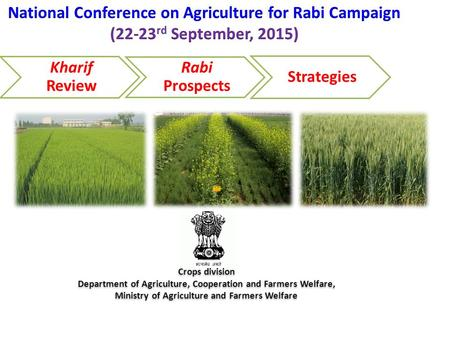 Kharif Review Rabi Prospects Strategies Crops division Department of Agriculture, Cooperation and Farmers Welfare, Ministry of Agriculture and Farmers.
