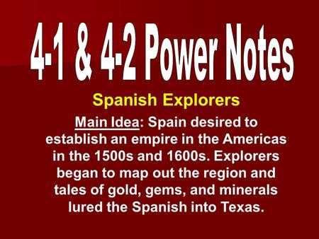 Spanish Explorers Main Idea: Spain desired to establish an empire in the Americas in the 1500s and 1600s. Explorers began to map out the region and tales.