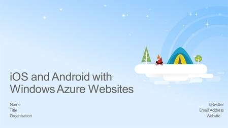 IOS and Android with Windows Azure Websites Name Title  Address Website.