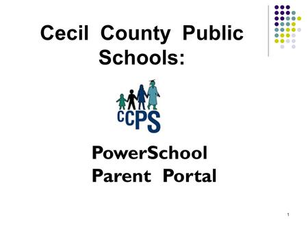1 Cecil County Public Schools: PowerSchool Parent Portal.