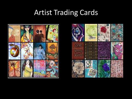 Artist Trading Cards. What is an Artist Trading Card? Artist Trading Cards (or ATCs) are miniature works of art about the same size as modern baseball.
