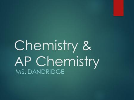 Chemistry & AP Chemistry MS. DANDRIDGE. Welcome!  This is Ms. Dandridge's chemistry class!  Please sign in by filling out the index cards on the desks.