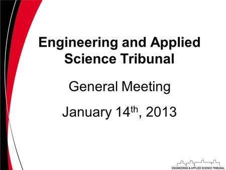 Engineering and Applied Science Tribunal January 14 th, 2013 General Meeting.