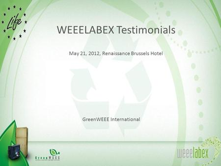 WEEELABEX Testimonials May 21, 2012, Renaissance Brussels Hotel GreenWEEE International.