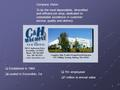 1  Established in 1964  Located in Escondido, Ca Company Vision: To be the most dependable, diversified and efficient job shop, dedicated to unbeatable.