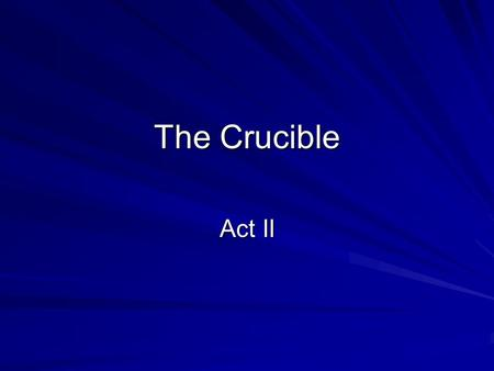 The Crucible Act II. Elizabeth urges John to go to Salem to tell the court that Abigail's story is a hoax. People fear Abigail's power to accuse them.