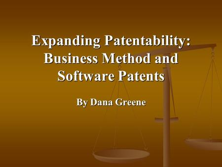 Expanding Patentability: Business Method and Software Patents By Dana Greene.