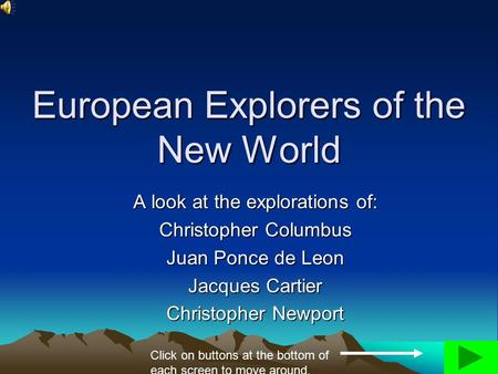 European Explorers of the New World A look at the explorations of: Christopher Columbus Juan Ponce de Leon Jacques Cartier Christopher Newport Click on.