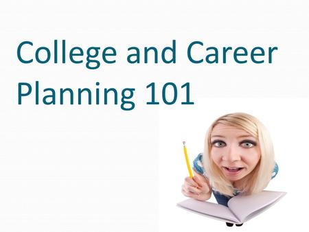 College and Career Planning 101. PSAT When: Wednesday, October 12, 2011 7:50 to 10:30 Where: Testing in your homeroom Why: practice for the SAT and National.
