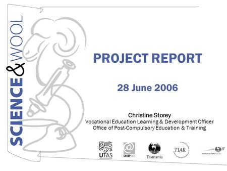 PROJECT REPORT 28 June 2006 Christine Storey Vocational Education Learning & Development Officer Office of Post-Compulsory Education & Training.