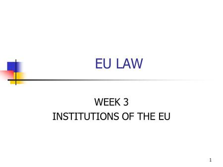 1 EU LAW WEEK 3 INSTITUTIONS OF THE EU. 2 INSTITUTIONS Institutions of the EU Principal Institutions Advisory Institutions 1.European Parliament 2.The.