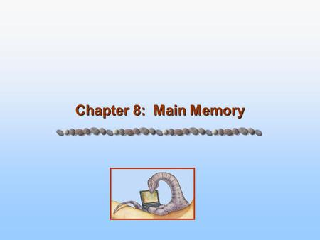 Chapter 8: Main Memory. 8.2 Silberschatz, Galvin and Gagne ©2005 Operating System Concepts – 7 th Edition, Feb 22, 2005 Chapter 8: Memory Management Background.