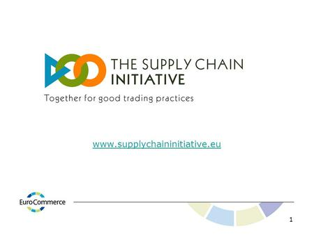 Www.supplychaininitiative.eu 1. Ten Principles of Fair Trading Practice 3 General Principles 1.Consumer Interests and sustainability 2.Freedom of Contract.