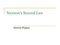 Newton's Second Law Honors Physics. N.S.L. The acceleration of an object is directly proportional to the NET FORCE AND inversely proportional to the.