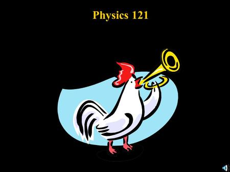 Physics 121 4. Motion and Force: Dynamics 4.1 Force 4.2 Newton's First Law of Motion 4.3 Mass 4.4 Newton's Second Law of Motion 4.5 Newton's Third Law.