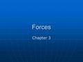 Forces Chapter 3. 3-1 Force and Acceleration The acceleration experienced by an object is directly proportional to the force exerted on it. The acceleration.