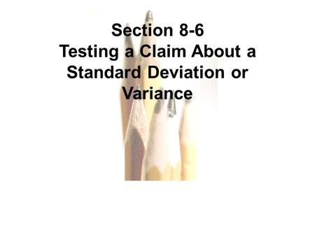 Slide Slide 1 Section 8-6 Testing a Claim About a Standard Deviation or Variance.