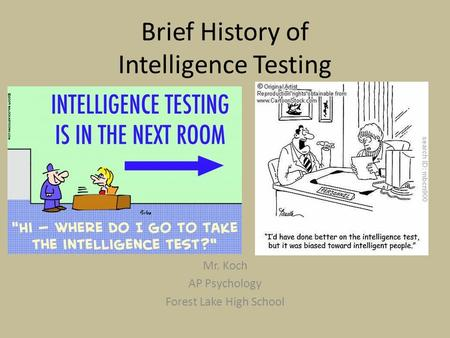 Brief History of Intelligence Testing Mr. Koch AP Psychology Forest Lake High School.